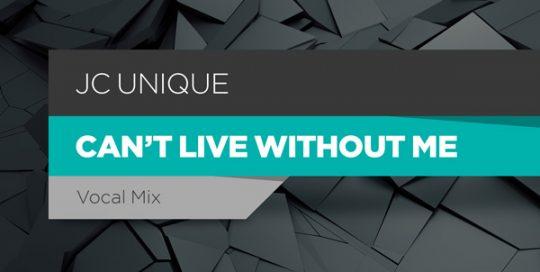 JC Unique - Can't live without me