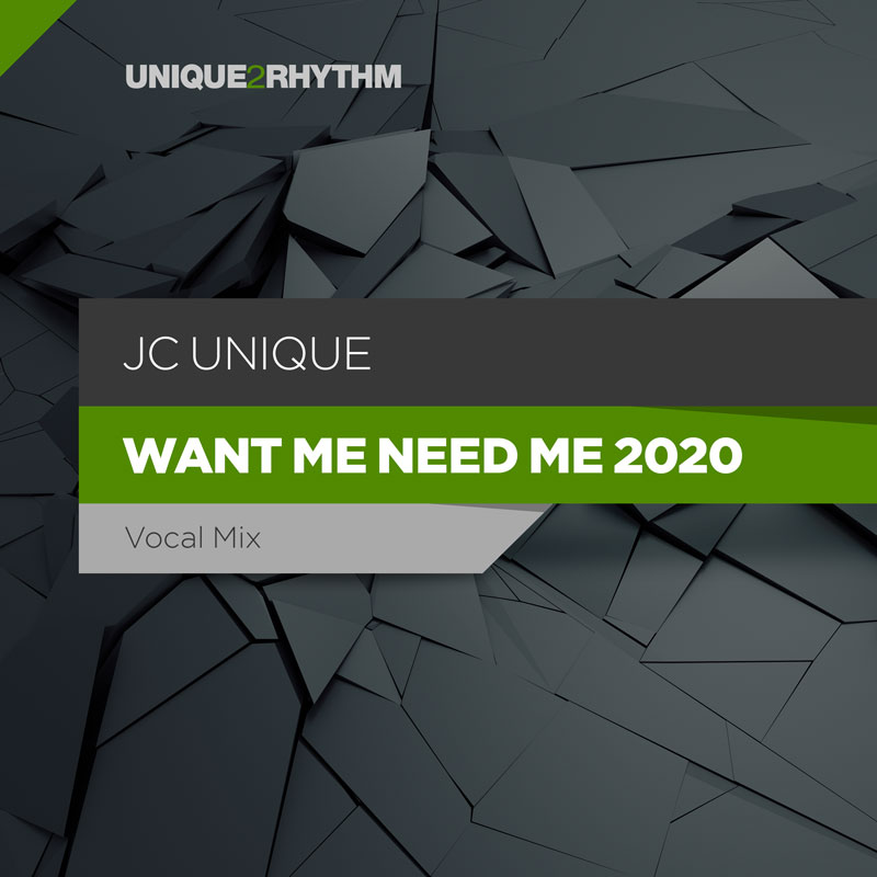 JC-Unique - Want Me Need Me 2020
